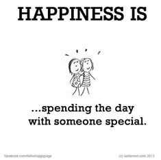 Happiness is spending the day with someone special.