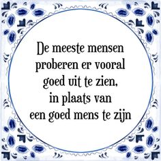 Spreuk De meeste mensen proberen er vooral goed uit te zien, in plaats van een goed mens te zijn Quotations, Qoutes, Funny Quotes, Punny Puns, Dutch Quotes, Journal Quotes, Interesting Quotes, Time Quotes, Narcissistic Abuse