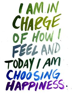 today i am choosing happiness.