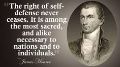 Do you agree with James Monroe that the right to self-defense never ceases?