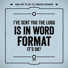 Design Humor: What NOT to Say to Graphic Designers #graphic design #humor #funny