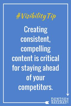 Visibility Tip: Creating consistent, compelling content is critical for staying ahead of your competitors. ~Denise Wakeman  Read the post and get your free blogging worksheet: http://denisewakeman.com/ghostblogging