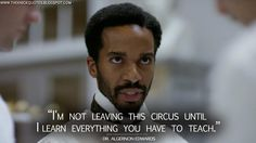 I'm not leaving this circus until I learn everything you have to teach. Andre Holland, The Knick, Downtown New York, Mortality Rate, Medical History, Period Dramas, Everything, First Love, Tv Shows