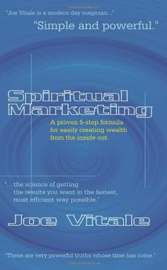 Spiritual Marketing: A Proven 5-Step Formula for Easily Creating Wealth from the Inside Out by Joe Vitale http://www.amazon.com/dp/0759614318/ref=cm_sw_r_pi_dp_EjO0vb0X6NPAM