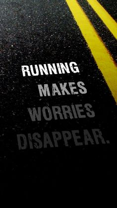 Running Makes Worries Disappear.