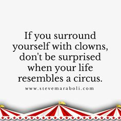If you surround yourself with clowns, don't be surprised when your life resembles a circus. Wisdom Quotes Funny, Words Of Wisdom Quotes, Quotes And Notes, Wise Quotes, Quotable Quotes, Wise Words, Quotes To Live By, Qoutes, Keep It Real