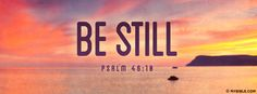 Be still, and know that I am God; I will be... - Facebook Cover Photo