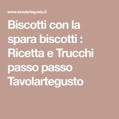 Biscotti con la spara biscotti : Ricetta e Trucchi passo passo Tavolartegusto