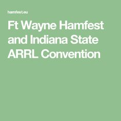 Ft Wayne Hamfest and Indiana State ARRL Convention