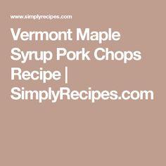 Vermont Maple Syrup Pork Chops Recipe | SimplyRecipes.com