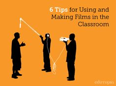 Check out these 6 tips for using and making films in the classroom.