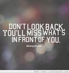 Don't look back. You'll miss what's in front of you. #hope #quotes #sayings