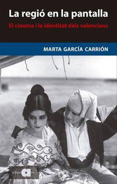 La regió en la pantalla : el cinema i la identitat dels valencians / Marta García Carrión. -- Catarroja : Afers, 2015 (Recerca i pensament ; 80) Sign.: BETNO 8464  Recomanat al FB del MVE el 25/05/2016