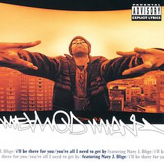 The mother of all throwbacks! -- Method Man (feat. Mary J. Blige) - I'll be there for you / You're all I need to get by