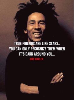 True Friends are like stars.you Can Only recognize them when it's dark around you Bob Marley Love Quotes, Bob Marley Pictures, Bob Marley Art, Wise Quotes, Quotable Quotes, Inspirational Quotes, Qoutes, Motivational, Rastafari Quotes