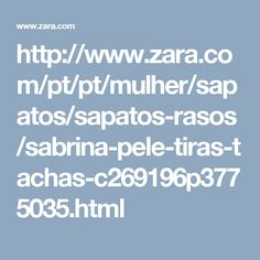 http://www.zara.com/pt/pt/mulher/sapatos/sapatos-rasos/sabrina-pele-tiras-tachas-c269196p3775035.html