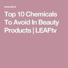 Top 10 Chemicals To Avoid In Beauty Products | LEAFtv