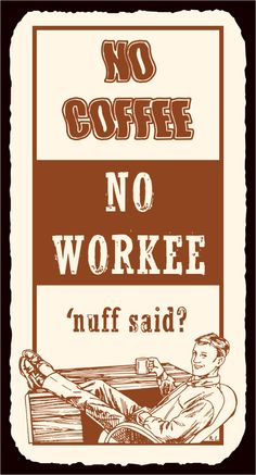 No Coffee No Workee! You need a little coffee to get going in the morning! #ritual