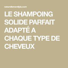 LE SHAMPOING SOLIDE PARFAIT ADAPTÉ A CHAQUE TYPE DE CHEVEUX