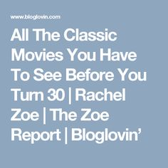 All The Classic Movies You Have To See Before You Turn 30 | Rachel Zoe | The Zoe Report | Bloglovin'