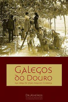 """""""GALEGOS DO DOURO NA OBRA DE JOÃO ARAÚJO CORREIA"""" organização, introdução e notas por Hercília Agarez"""