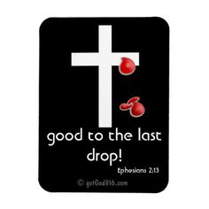 Shop now 4 #JesusSeason His blood, good to the last drop refrigerator magnets add name or initials to any gift 4Free. gotGod316.com #gotGod316