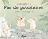 Pollution ? :  Pas de problème !. / David Morichon. http://hip.univ-orleans.fr/ipac20/ipac.jsp?session=1461D411K01J6.270&profile=scd&uri=link=3100008~!658761~!3100001~!3100002&term=Morichon%20,%20David&menu=search&submenu=subtab48&source=~!la_source