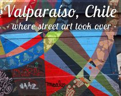 Charm & street art combine in Valparaiso, a must-see harbour city in Chile