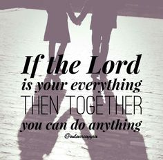 If the Lord is your everything then together you can do anything. {Adam Cappa Quote}