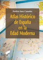 Atlas histórico de España en la Edad Moderna / Porfirio Sanz Camañes Publicación Madrid : Síntesis, D.L. 2012