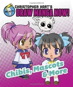 Chibis, Mascots & More Christopher Hart's Draw Manga Now!