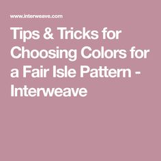 Tips & Tricks for Choosing Colors for a Fair Isle Pattern - Interweave