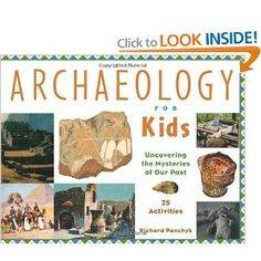 Archaeology for Kids: Uncovering the Mysteries of Our Past, 25 Activities (For Kids series) by Richard Panchyk 1556523955 9781556523953 Ancient World History, World History Lessons, History Class, Best Children Books, Childrens Books, Hands On Activities, Activities For Kids, Archaeology For Kids, Kids Series