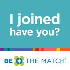 I have been on the registry of Be The Match since 2008.  I am still waiting to get the call that I can be a bone marrow donor.  I encourage everyone to register.  You could save someone's life!