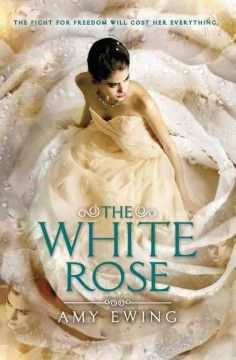 The white rose by Amy Ewing, sequel to The Jewel