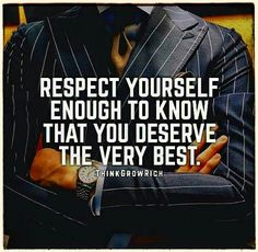 RESPECT YOURSELF ENOUGH TO KNOW THAT YOU DESERVE THE VERY BEST. BECAUSE DESERVING THE BEST, YOU MUST RESPECT ONESELF FIRST AND FOR MOST!!! Quote by Gerard the Gman in NJ....