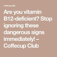 Are you vitamin B12-deficient? Stop ignoring these dangerous signs immediately! – Coffecup Club