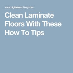 Clean Laminate Floors With These How To Tips