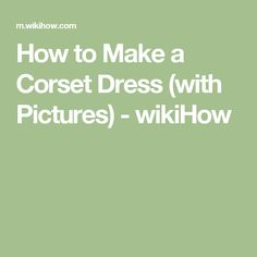 How to Make a Corset Dress (with Pictures) - wikiHow