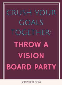 vision board, new year, goal achievement, setting goals, friendship activity, party for friends, how to throw a great party, life coach