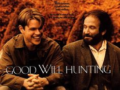Good Will Hunting. Note: There are MANY MANY F bombs in this movie. However, film doesn't get much more real than this. Extremely powerful and moving. It's no wonder Ben Affleck and Matt Damon's careers shot off after making this movie. It's brilliant. You will laugh and you will cry, and if you don't you're intentionally holding it back.