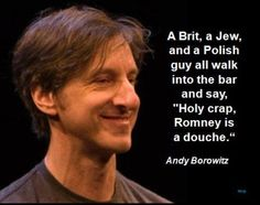"A Brit, a Jew, and a Polish guy all walk into the bar and say, ""Holy crap, Romney is a douche."""