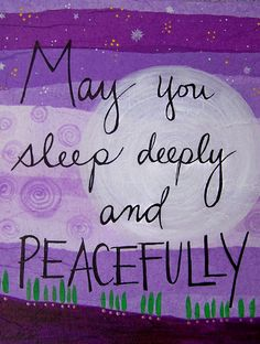 Getting a deep and peaceful sleep is one of the most important things to me. I have been really making an effort to treat sleep with more importance than I have in the past. This is a sweet wish for yourself and others.