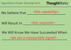 A user story structure to support Hypothesis-Driven Development would be...