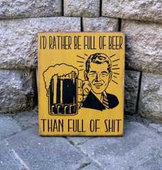Bar Sign, I'd rather be full of beer than full of shit, Man Cave Decor, Pub Sign, Beer Sign, Hand Painted Wood Sign by WoodenItBeNice4 on Etsy