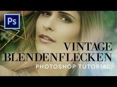 Photoshop Tutorial Deutsch - Matter VINTAGE Effekt mit BLENDENFLECKEN - ...