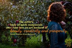 """""""The artist's body of work compounds over time into an art orchard of beauty, creativity and prosperity."""" ~LeAura Alderson, cofounder-iCreateDaily.com® #ArtQuote #ArtistQuote #Multipurposing #RepurposingContent #iCreateDaily"""