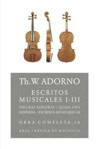 Escritos musicales I-III / Th. W. Adorno ; edición de Rolf Tiedemann ; traducción, Alfredo Brotons Muñoz y Antonio Gómez Schneekloth Publicación Madrid : Akal, D.L. 2006