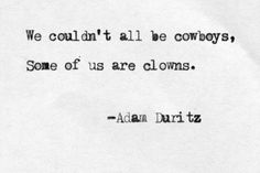 Some of us are clowns - Adam Duritz, Counting Crows. Name That Tune, Counting Crows, Miracle Morning, Soundtrack To My Life, Just Me, Cool Bands, Lyrics, Poetry, Inspirational Quotes