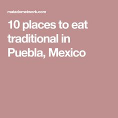 10 places to eat traditional in Puebla, Mexico Places To Eat, Mexico, Traditional, Travel, Viajes, Destinations, Traveling, Trips